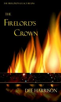 The Firelord's Crown (The Firelord's Legacy Book 1) by [Harrison, Dee]