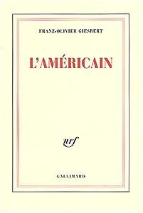 vignette de 'L'Américain (Franz-Olivier Giesbert)'