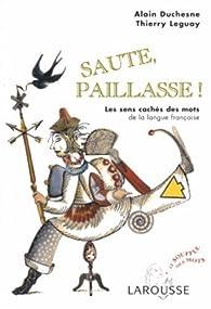 Saute, paillasse : Les sens cachés des mots de la langue française par Alain Duchesne