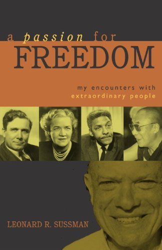A Passion for Freedom: My Encounters With Extraordinary People 1St edition by Sussman, Leonard R. (2004) Hardcover