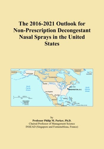 The 2016-2021 Outlook for Non-Prescription Decongestant Nasal Sprays in the United States (Decongestant Prescription Nasal)