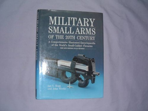 Military Small Arms of the Twentieth Century: A Comprehensive Illustrated Encyclopaedia of the World's Small-calibre Firearms (Small Arms Military)