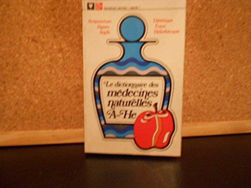Le dictionnaire des médecines naturelles -tome 1 (A-He) acupuncture-algues-argile-diététique-eaux-héliothérapie