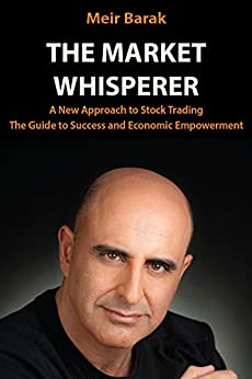 Day Trading Stocks - The Market Whisperer: A New Approach to Stock Trading by [Barak, Meir]