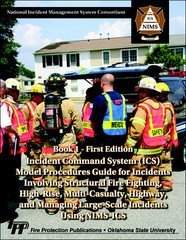 Highway System National - Incident Command Systems (ICS) / Model Procedures Guide for Incidents Involving Structural Fire Fighting, High-Rise, Multi-Casualty, Highway, and Managing Large-Scale Incidents Using NIMS-ICS, Book 1