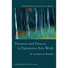 Presence and Process in Expressive Arts Work: At the Edge of Wonder