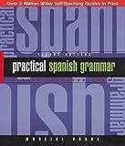 Practical Spanish Grammar: A Self-teaching Guide (Wiley Self–Teaching Guides)