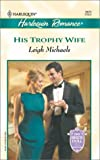 His Trophy Wife, Leigh Michaels, 0373036728