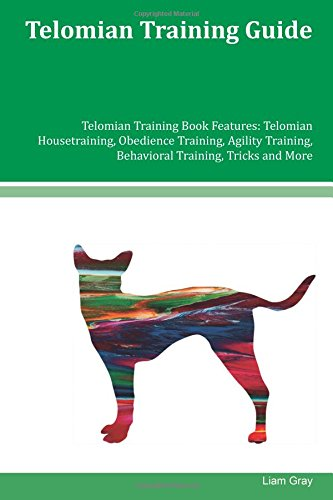 Download Telomian Training Guide Telomian Training Book Features: Telomian Housetraining, Obedience Training, Agility Training, Behavioral Training, Tricks and More pdf epub
