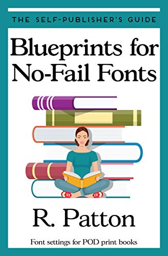 Blueprints for No-Fail Fonts: Font settings for POD print books (The Self-Publisher's Guide Book 2)