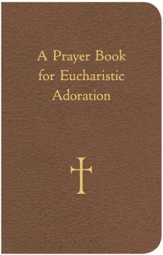 A Prayer Book for Eucharistic Adoration (Bread Of Life Prayers For Eucharistic Adoration)