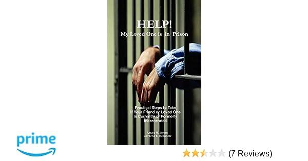Help! My Loved One Is in Prison: Louis N  Jones, Laverne E