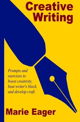 Creative Writing: Prompts and Exercises to Boost Creativity, Beat Writer's Block, and Develop Craft