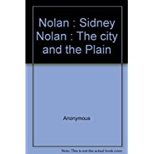 Nolan : Sidney Nolan, the city and the plain