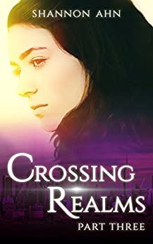 Crossing Realms - Part Three (The Crossing Realms Series Book 3) by [Ahn, Shannon]