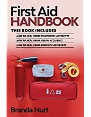 First Aid Handbook: This book includes : How to Heal from Wilderness Accidents + How to Heal from Urban Accidents + How to Heal from Domestic Accidents
