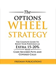 The Options Wheel Strategy: The Complete Guide to Boost Your Portfolio an Extra 15-20% with Cash Secured Puts and Covered Calls