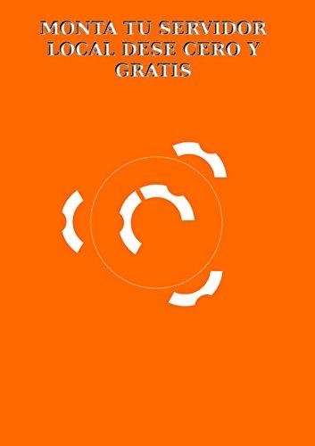 Monta tu servidor local y desde cero gratis. (Spanish Edition) by [Perdigones