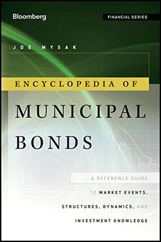 Encyclopedia of Municipal Bonds: A Reference Guide to Market Events, Structures, Dynamics, and Investment Knowledge by Bloomberg Press