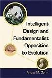 Intelligent Design and Fundamentalist Opposition to Evolution, Angus M. Gunn, 0786427434