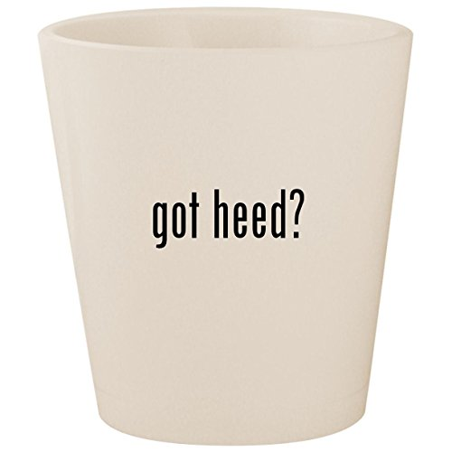 (got heed? - White Ceramic 1.5oz Shot Glass)