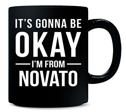 It's Gonna Be Okay I'm From Novato City Cool Gift - Mug -