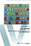 Joy-of-Use: Ästhetik, Emotion und User Experience für interaktive Produkte