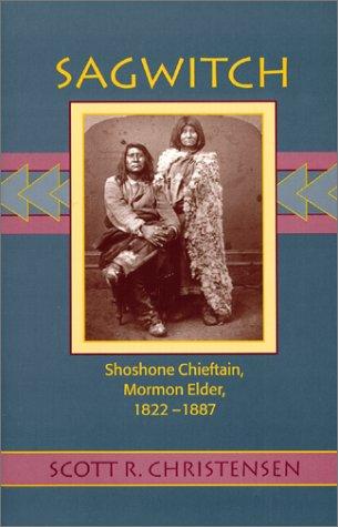 Sagwitch: Shoshone Chieftan, Mormon Elder 1822-1887