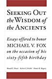 Seeking Out the Wisdom of the Ancients : Essays Offered to Honor Michael V. Fox on the Occasion of His Sixty-Fifth Birthday, Troxel, Ronald L. and Friebel, Kelvin G., 1575061058
