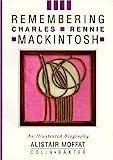 Remembering Charles Rennie Mackintosh, Alistair Moffat, 1900455455