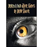 Dracula and Other Stories by Bram Stoker. (Complete and Unabridged). Includes Dracula, The Jewel of Seven Stars, The Man (aka: The Gates of Life), The Lady of the Shroud, The Lair of the White Worm (aka: The Garden of Evil), Dracula's Guest and Other Weir (Hardback) - Common