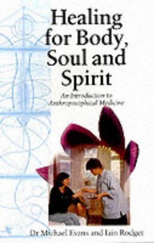 Healing for Body, Soul and Spirit: An Introduction to Anthroposophical Medicine