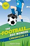 The Football Boy Wonder Chronicles 1-3: Football books for kids 7-12 (A Charlie Fry Adventure)