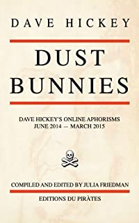 women essays on their art dave hickey books  dust bunnies dave hickey s online aphorisms