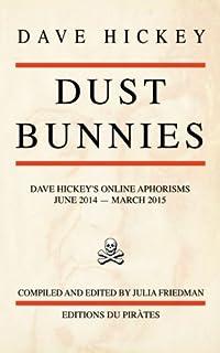 women essays on their art dave hickey books  dust bunnies dave hickey s online aphorisms