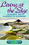 Living at the Edge : Sacrament and Solidarity in Leadership, Jamieson, Penny, 0264674391