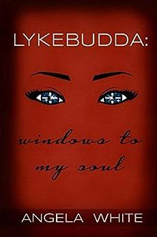 Lykebudda: Windows to my Soul: As The Budda Flows Volume II by [White, Angela]