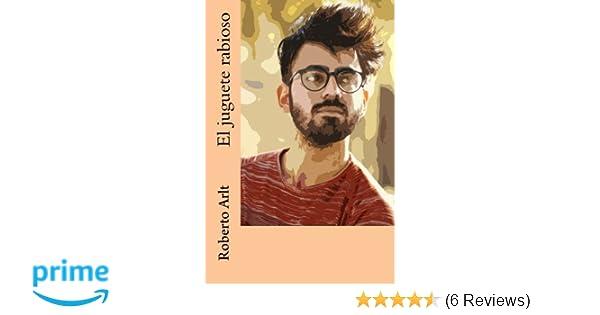 El juguete rabioso (Spanish Edition): Roberto Arlt: 9781982096366: Amazon.com: Books