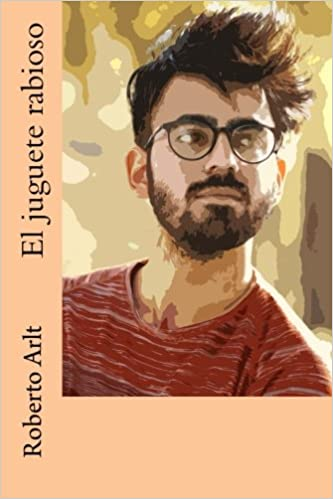 El juguete rabioso (Spanish Edition): Roberto Arlt: 9781982096366: Amazon.com: Books