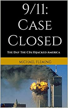 9/11: Case Closed: The Day The CIA Hijacked America by [Fleming, Michael]