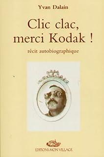 Clic clac, merci Kodak ! : récit autobiographique, Dalain, Yvan