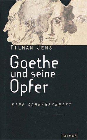 Goethe und seine Opfer. Eine Schmähschrift