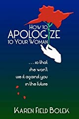 [How to Apologize to Your Woman...So That She Won't Use It Against You in the Future] [Author: Bolek, Karen Field] [April, 2011] Paperback