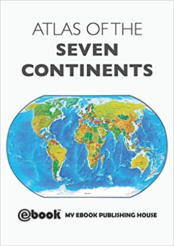 Atlas of the Seven Continents: My Ebook Publishing House ...