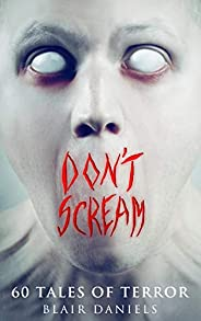 Don't Scream: 60 Tales to Ter