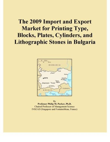The 2009 Import and Export Market for Printing Type, Blocks, Plates, Cylinders, and Lithographic Stones in Bulgaria