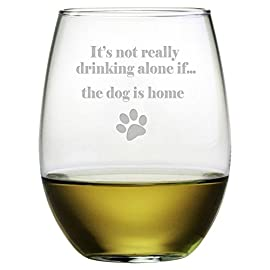 It's Not Really Drinking Alone If... the Dog Is Home Etched Stemless Wine Glass (1 Single Glass) 3