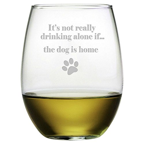 (It's Not Really Drinking Alone If... the Dog Is Home Etched Stemless Wine Glass (1 Single Glass))
