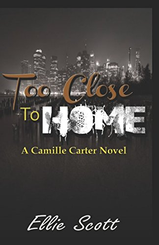 Too Close To Home: A Camille Carter Novel (Camille Carter Mysteries)