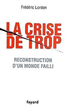 La crise de trop : Reconstruction d'un monde failli par Lordon